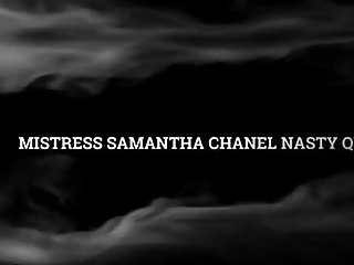 MISTRESS SAMANTHA CHANEL NASTY QUEEN Crush Fetish